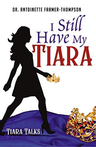 I Still Have My Tiara (Tiara Talks Book 1)