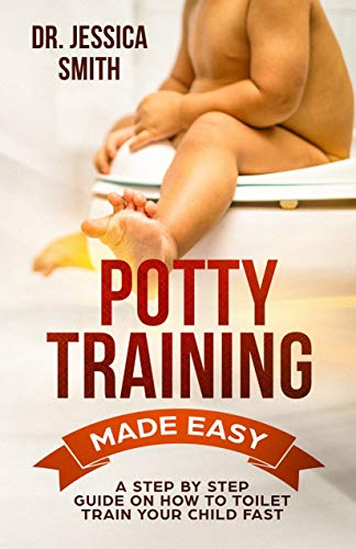 Pdf Parenting Potty Training Made Easy: A Step by Step Guide on How to Toilet Train Your Child Fast
