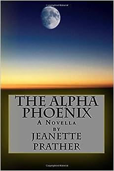 The Alpha Phoenix: A Novella