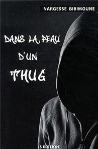 Dans la peau d'un Thug par Nargesse Bibimoune