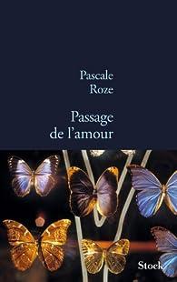 Passage de l'amour par Pascale Roze