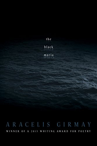 The Black Maria (American Poets Continuum Series) by [Girmay, Aracelis]