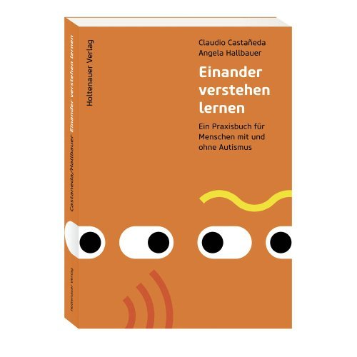 Einander verstehen lernen: Ein Praxisbuch für Menschen mit und ohne Autismus by Angela Hallbauer (2013-10-30)