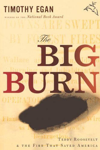 The Big Burn: Teddy Roosevelt and the Fire that Saved America (The Worst Hard Time By Timothy Egan)