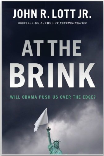 AT THE BRINK:By JOHN R. LOTT JR.:At the Brink: Will Obama Push Us Over the Edge? by John R. Lott Jr. (Feb 19, 2013) (at the blink)