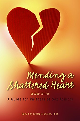 Mending a Shattered Heart: A Guide for Partners of Sex - Green Addicts Book Sex