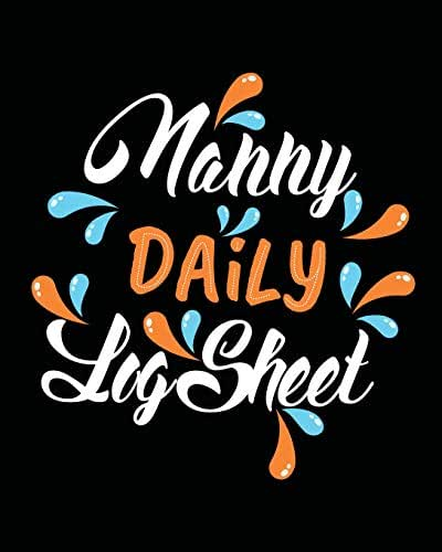 Nanny Daily Log Sheet: Childcare Giver Notebook (Parent, Nanny & Childcare Giver Daily Baby Log)