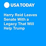 Harry Reid Leaves Senate With a Legacy That Will Help Trump | Erin Kelly,Seth Richardson