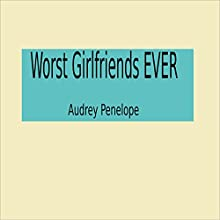Worst Girlfriends Ever Audiobook by Audrey Penelope Narrated by Audrey Penelope