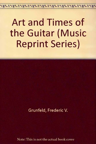 Art and Times of the Guitar (Music Reprint Series)