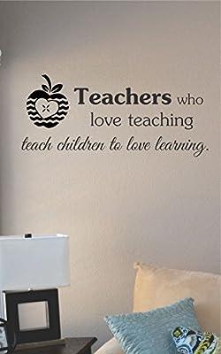 Teachers who love teaching teach children to love learning Vinyl Wall Art Decal Sticker
