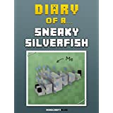 Diary of a Sneaky Silverfish [An Unofficial Minecraft Book] (Minecraft Tales Book 51)