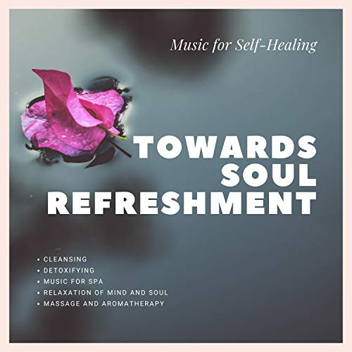 Therapy Detoxifying - Towards Soul Refreshment (Music For Self-Healing, Cleansing, Detoxifying, Relaxation Of Mind And Soul) (Music For Spa, Massage And Aromatherapy)