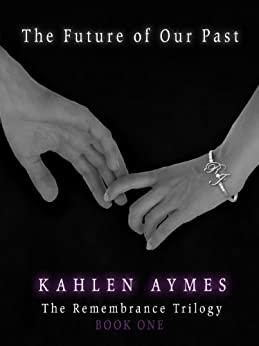 The Future of Our Past: The Remembrance Trilogy, Book 1 by [Aymes, Kahlen]