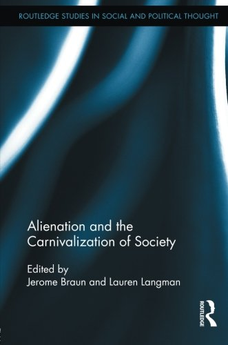 Alienation and the Carnivalization of Society (Routledge Studies in Social and Political Thought)