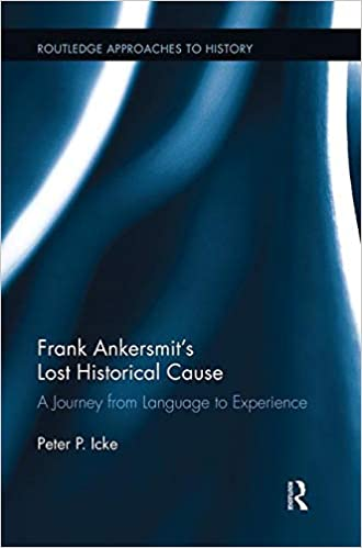 Frank Ankersmits Lost Historical Cause: A Journey from Language to Experience