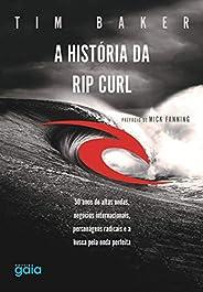 A história da Rip Curl: 50 anos de altas ondas, negócios internacionais, personagens destemidos e a busca pela