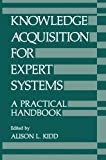 Knowledge Acquisition for Expert Systems : A Practical Handbook, , 1461290198
