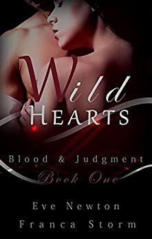Wild Hearts: (Blood & Judgment, #1) by [Newton, Eve, Storm, Franca]