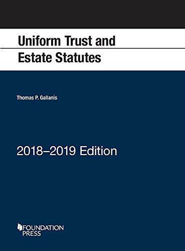 Uniform Trust and Estate Statutes: 2018-2019 Edition (Selected Statutes)