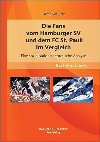 Die Fans vom Hamburger Sv und dem Fc St. Pauli im Vergleich: Eine sozialisationstheoretische Analyse