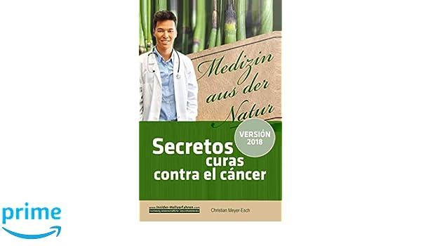 Secretos curas contra el cáncer: 70 terapias alternativas contra el cáncer con numerosos estudios, testimonios, costos y fuentes de suministro (Spanish ...