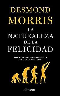 La naturaleza de la felicidad par Desmond Morris