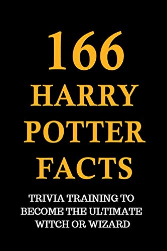 166 Harry Potter Facts - Trivia Training To Become The Ultimate Witch Or Wizard
