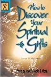 How to Discover Your Spiritual Gifts, Revision, John D. Hendrix, 0767319893