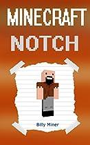 Minecraft: Notch: Story About The Minecraft Notch (minecraft Game Book, Minecraft Games, Minecraft Book Story, Minecraft Stories, Minecraft Diaries, Minecraft Notch Diary)