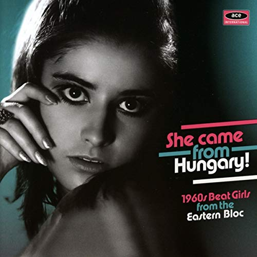 She Came From Hungary! - 1960s Beat Girls From The Eastern Bloc