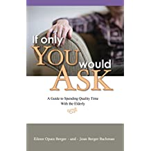 If Only You Would Ask: A Guide to Spending Quality Time with the Elderly