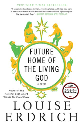 Book cover from Future Home of the Living God: A Novel by Louise Erdrich