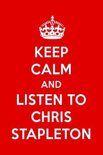 Keep Calm And Listen To Chris Stapleton: Chris Stapleton Designer Notebook