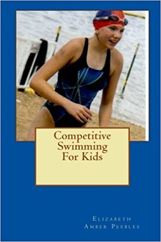 Competitive Swimming For Kids by Elizabeth Amber Peebles (2010-01-03)