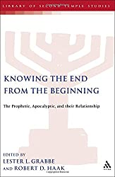 Knowing the End from the Beginning: The Prophetic, the Apocalyptic and Their Relationship (Journal for the Study of the Pseudepigrapha Supplement)