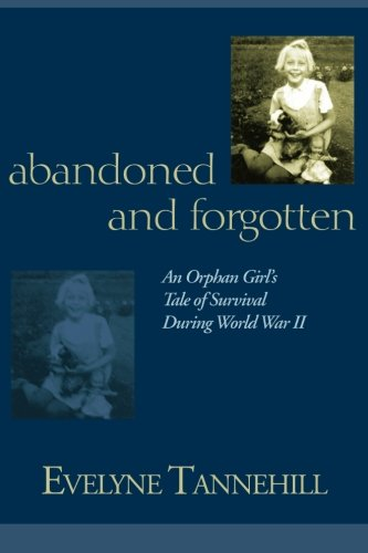 Book: Abandoned and Forgotten - An Orphan Girl's Tale of Survival During World War II by Evelyne Tannehill