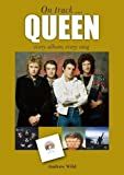 Queen: Every Album, Every Song (On Track)