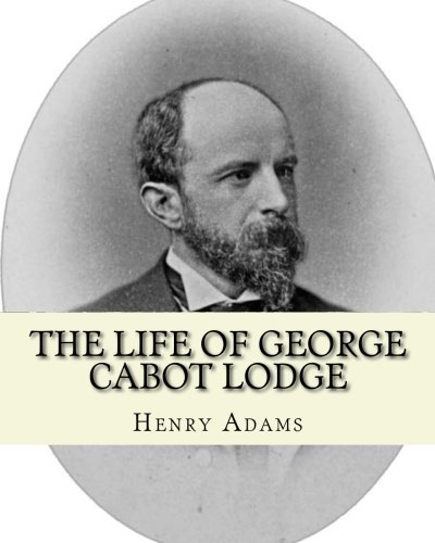 The life of George Cabot Lodge By: Henry Adams: George Cabot Bay Lodge (October 10, 1873 – August 21, 1909) was an American poet and politician of the late 19th and early 20th centuries. ebook
