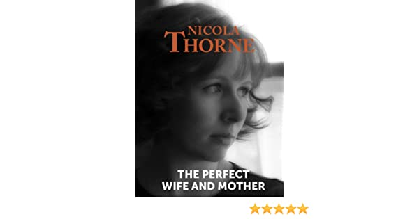 The Perfect Wife And Mother Kindle Edition By Nicola Thorne