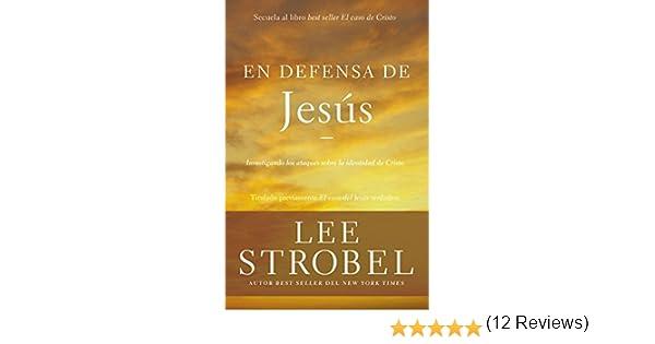 En defensa de Jesús: Investigando los ataques sobre la identidad de Cristo eBook: Strobel, Lee: Amazon.es: Tienda Kindle