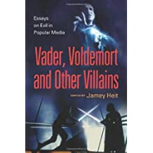 Vader, Voldemort and Other Villains: Essays on Evil in Popular Media