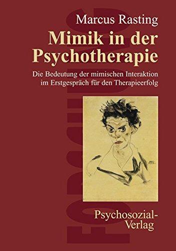 Mimik in der Psychotherapie: Die Bedeutung der mimischen Interaktion im Erstgespräch für den Therapieerfolg (Forschung psychosozial)