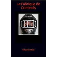 La Fabrique de Criminels (French Edition)
