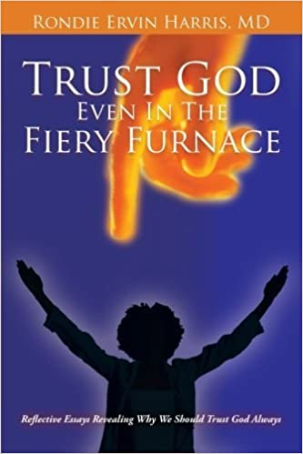 Trust God Even in the Fiery Furnace: Reflective Essays Revealing why we Should Trust God Always by M.D. Rondie Ervin Harris (2013-11-01)