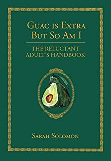 Book Cover: Guac Is Extra But So Am I: The Reluctant Adult's Handbook