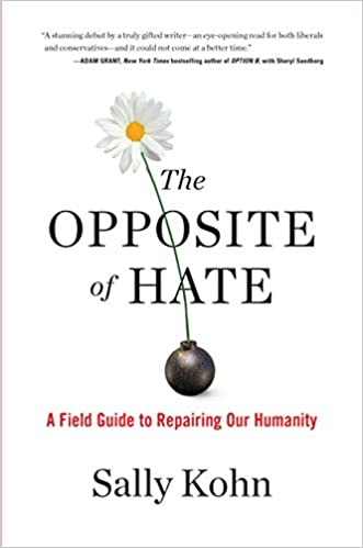 The Opposite Of Hate A Field Guide To Repairing Our Humanity Kohn Sally 9781616207281 Books Amazon Ca