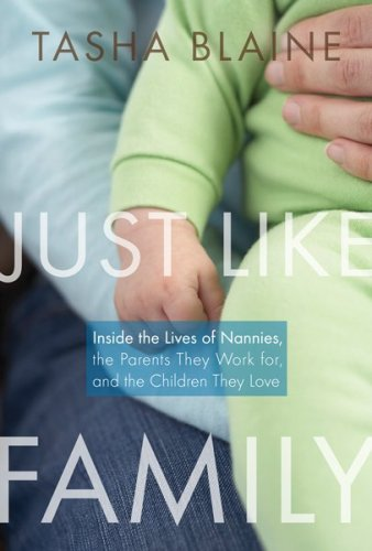 Download Just Like Family: Inside the Lives of Nannies, the Parents They Work For, and the Children They Love ebook