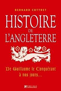 Histoire de lAngleterre : De Guillaume le Conquérant à nos jours