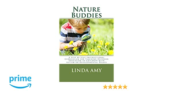 Nature Buddies A Step by Step Instructional Curriculum for Teaching Outdoor Education to Children with Autism or Developmental Delays